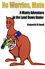 No Worries, Mate: A Manly Adventure in the Land Down Under by Ken Ewell (Paperback / softback, 2000)