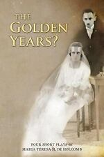 The Golden Years? Four Short Plays By Maria Teresa H. de Holcomb