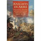 Knights in Arms: Prose Romance, Masculinity, and Eastern Mediterranean Trade in Early Modern England, 1565-1655 by Goran Stanivukovic (Hardback, 2016)
