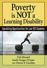 Poverty is Not a Learning Disability: Equalizing Opportunities for Low Ses Students by Tish Howard, Sandy Grogan Dresser, Dennis R. Dunklee (Paperback, 2015)