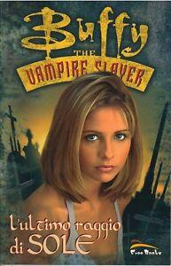 BUFFY-THE-VAMPIRE-SLAYER-L-039-ULTIMO-RAGGIO-DI-SOLE-scontato-20-Free-Books