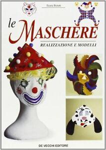Le maschere. Realizzazione e modelli Benati, Ilaria