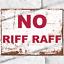 thumbnail 1 - Metal Signs - NO RIFF RAFF Retro Vintage Rif Raf Indoor Outdoor Garage Shed UK