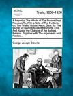 A Report of the Whole of the Proceedings Previous To, with a Note of the Evidence On, the Trial of Robert Keon, Gent. for the Murder of George Nugent Reynolds, Esq. and Also of the Charges of the Judges Thereon. Together with the Arguments and Replies... by George Joseph Browne (Paperback / softback, 2012)