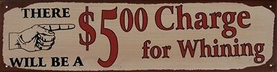 $5 Charge For Whining metal TIN SIGN funny vintage rustic prim bar wall decor