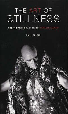 (Good)-The Art of Stillness: The Theatre Practice of Tadashi Suzuki (Performance