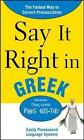 Say it Right in Greek: The Fastest Way to Correct Pronunciation by EPLS (Paperback, 2010)