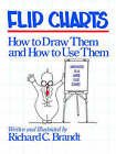 Flip Charts: How to Draw Them and How to Use Them by Richard C. Brandt (Paperback, 1989)