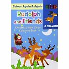 Christmas Colour Me Again & Again - Rudolph & Friends: Colouring & Activity by North Parade Publishing (Novelty book, 2014)