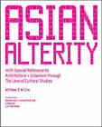 Asian Alterity: With Special Reference to Architecture and Urbanism Through the Lens of Cultural Studies by William S. W. Lim (Paperback, 2007)