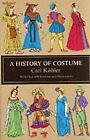 Dover Fashion and Costumes: A History of Costume by Emma von Sichart and Carl Kohler (1963, Paperback)