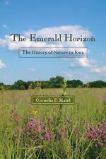 The Emerald Horizon: The History of Nature in Iowa (Bur Oak Book)