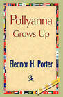 Pollyanna Grows Up by Eleanor H Porter (Hardback, 2008)