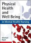 Physical Health and Well-Being in Mental Health Nursing: Clinical Skills for Practice by Michael Nash (Paperback, 2010)