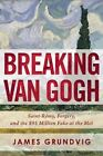 Breaking van Gogh: Saint-Remy, Forgery, and the $95 Million Fake at the Met by James Ottar Grundvig (Hardback, 2016)