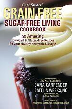 CarbSmart Grain-Free, Sugar-Free Living Cookbook: Dana Carpender & Caitlin Weeks