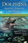 Dolphins: Anatomy, Behavior and Threats by Nova Science Publishers Inc (Hardback, 2010)