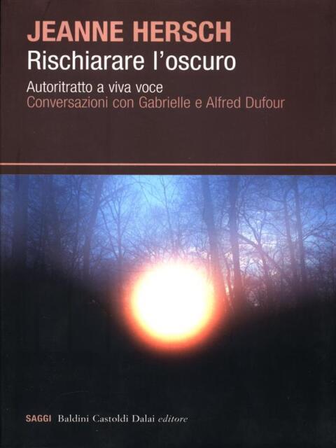 RISCHIARARE L'OSCURO. AUTORITRATTO A VIVA VOCE.   HERSCH JEANNE