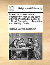Sixteen discourses on the redemption of man by the death of Christ. Preached at