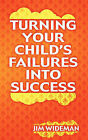 Turning Your Child's Failures Into Success by Jim Wideman (Paperback / softback, 2009)