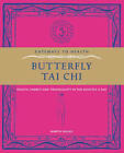 Butterfly Tai Chi: Health, Energy and Tranquility in 10 Minutes a Day by Martin Faulks (Paperback, 2009)