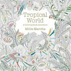 A Millie Marotta Adult Coloring Book: Tropical World : A Coloring Book Adventure by Millie Marotta (2015, Paperback)