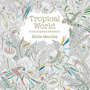 A Millie Marotta Adult Coloring Book Tropical World Adventure By 2015 Paperback
