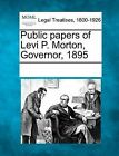Public Papers of Levi P. Morton, Governor, 1895 by Gale, Making of Modern Law (Paperback / softback, 2011)