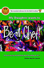 My Daughter Wants to be a Chef: Everything You Should Know About Becoming a Chef by Martin Laprise (Paperback, 2005)