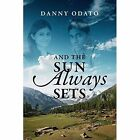 and The Sun Always Sets 9781478728726 by Danny Odato Paperback