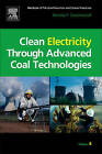 Clean Electricity Through Advanced Coal Technologies: Handbook of Pollution Prevention and Cleaner Production by Nicholas P. Cheremisinoff (Hardback, 2012)