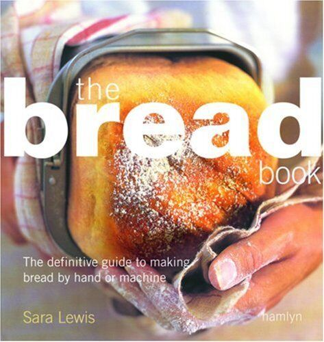 The Bread Book: The Definitive Guide to Making Bread by Hand or Machine,Sara Le
