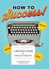 How to Success! : A Writer's Guide to Fame and Fortune by Corinne Caputo