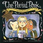 The Period Book : Everything You Don't Want to Ask (But Need to Know) by Karen Gravelle and Jennifer Gravelle (2006, Paperback, Revised)