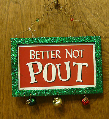 CHRISTMAS SIGN/ORNAMENT #45309D BETTER NOT POUT, w/ Magnet, From Retail Store