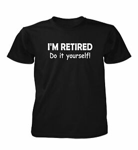 Im retired do it yourself t shirt funny comedy retirement gift image is loading i 039 m retired do it yourself t solutioingenieria Gallery