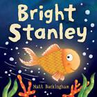 Bright Stanley by Matt Buckingham (Hardback, 2006)
