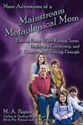 More Adventures of a Mainstream Metaphysical Mom: Finding Peace While Raising Teens, Building a Community, and Consciously Following-Through by Michelle A Payton (Paperback, 2010)
