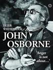 John Osborne: 'Anger is Not About...' by Peter Whitebrook (Hardback, 2015)