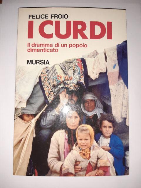 I Curdi. Il dramma di un popolo dimenticato di Felice Froio - Mursia
