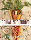 Spiralize and Thrive: 100 Vibrant Vegetable-Based Recipes for Starters, Salads, Soups, Suppers, and More by Dalila Tarhuni (Hardback, 2016)