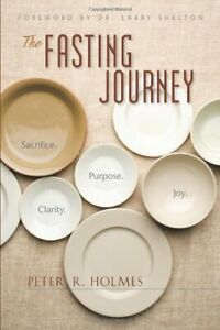 The Fasting Journey: Sacrifice. ... by Holmes PhD PhD, Pete Paperback / softback
