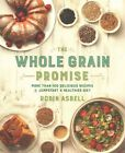 The Whole Grain Promise: More Than 100 Recipes to Jumpstart a Healthier Diet by Robin Asbell (Paperback, 2015)