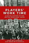 Players' Work Time: A History of the British Musicians' Union, 1893-2013 by John Williamson, Professor Martin Cloonan (Paperback, 2016)