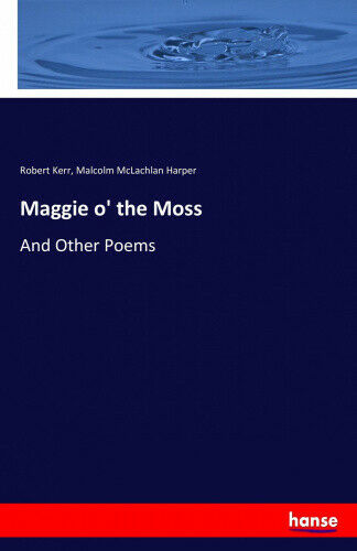 Maggie O' the Moss by Kerr, Robert.