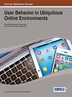 User Behavior in Ubiquitous Online Environments by Idea Group,U.S. (Hardback, 2013)