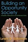 Building an Opportunity Society: A Realistic Alternative to an Entitlement State by Lewis D. Solomon (Hardback, 2014)