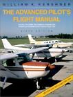 The Advanced Pilot's Flight Manual : Including FAA Written Test Questions (Airplanes) Plus Answers and Explanations and Practical (Flight) Test by William K. Kershner (1994, Paperback, Revised)