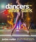 Dancers After Dark by Jordan Matter (Hardback, 2016)
