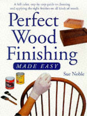 1 of 1 - Perfect Wood Finishing Made Easy, Noble, Sue, Very Good Book